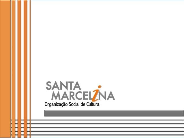 SANTA MARCELINA CULTURA Associação sem fins lucrativos Qualificada como Organização Social de Cultura (OS) pelo Governo do...