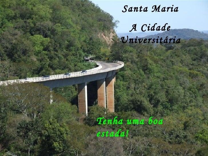 Santa Maria A Cidade Universitária Tenha uma boa estada!