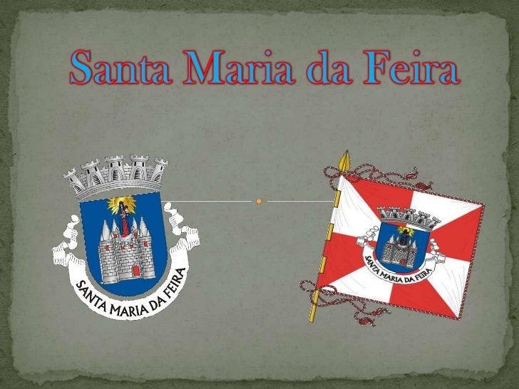 IntroduçãoNeste trabalho iremos falar sobre o concelho deSanta Maria da Feira, dando a conhecer a suaárea, cultura, turism...