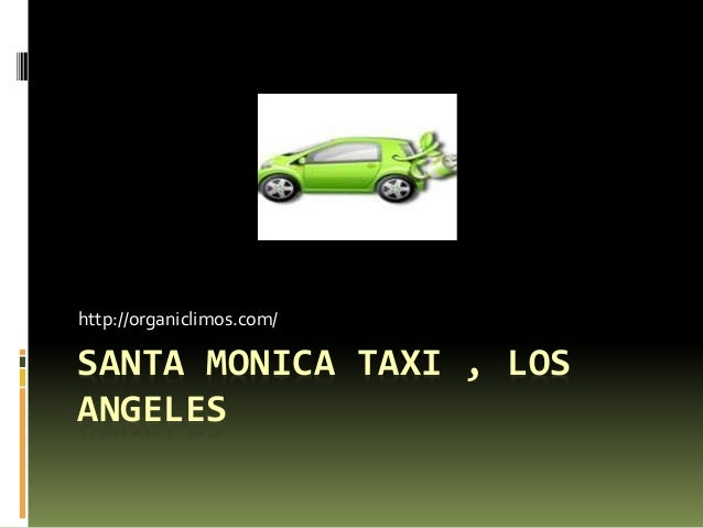 http://organiclimos.com/  SANTA MONICA TAXI , LOS  ANGELES