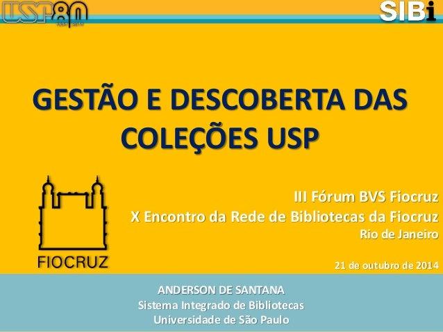 ANDERSON DE SANTANA  Sistema Integrado de Bibliotecas  Universidade de São Paulo  III Fórum BVS Fiocruz X Encontro da Rede...