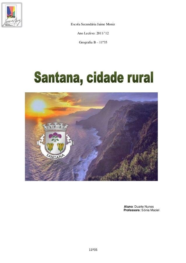 11º35 Escola Secundária Jaime Moniz Ano Lectivo: 2011/'12 Geografia B – 11º35 Aluno: Duarte Nunes Professora: Sónia Maciel
