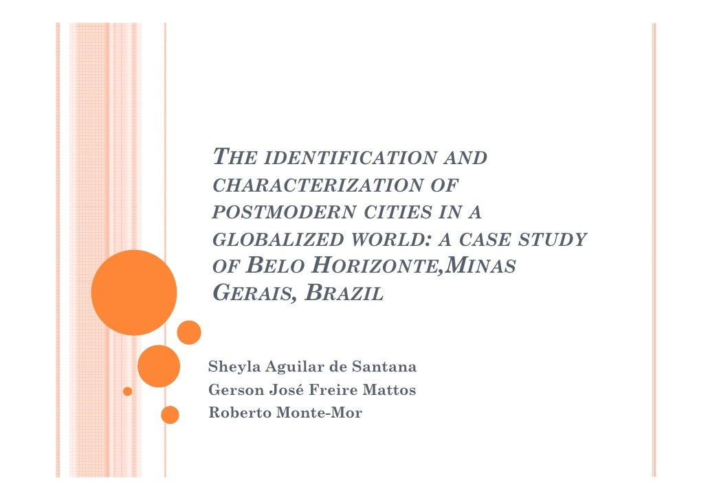 THE IDENTIFICATION ANDCHARACTERIZATION OFPOSTMODERN CITIES IN AGLOBALIZED WORLD: A CASE STUDYOF BELO HORIZONTE,MINASGERAIS...