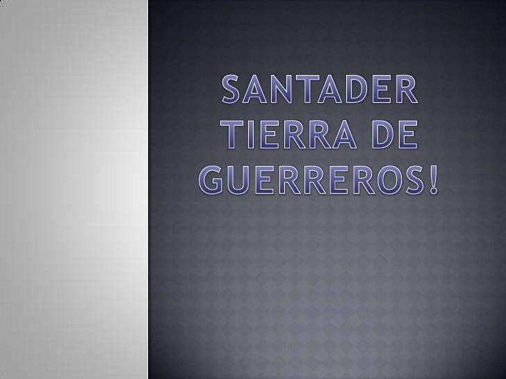 SANTADER<br />TIERRA DE<br />GUERREROS!<br />