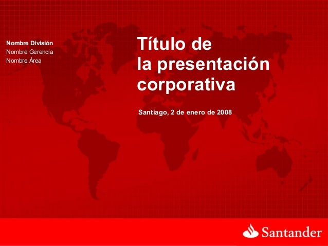Nombre División Nombre Gerencia Nombre Área Título de la presentación corporativa Santiago, 2 de enero de 2008