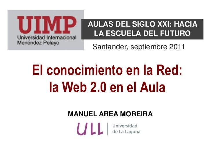 AULAS DEL SIGLO XXI: HACIA           LA ESCUELA DEL FUTURO           Santander, septiembre 2011El conocimiento en la Red: ...