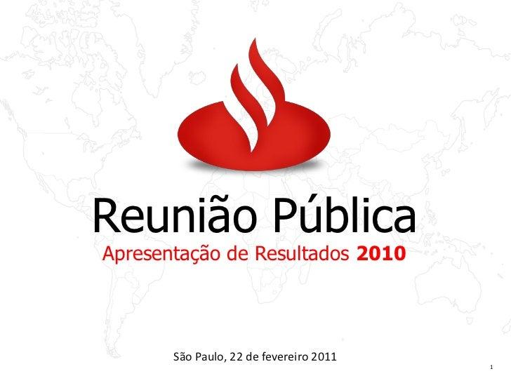 Reunião PúblicaApresentação de Resultados 2010       São Paulo, 22 de fevereiro 2011                                      ...
