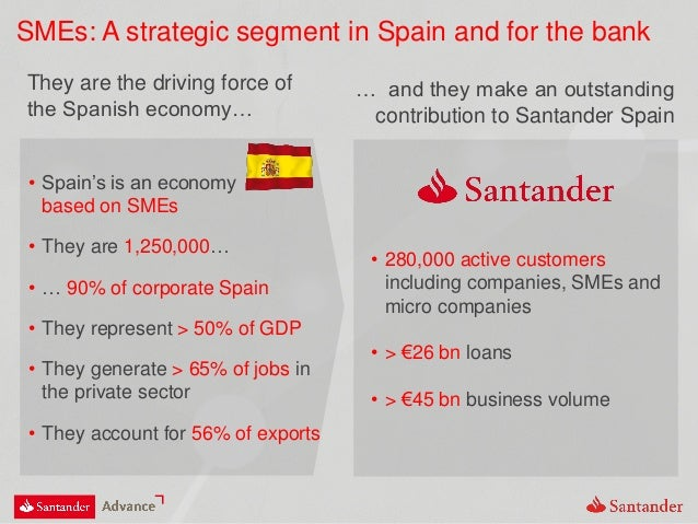 … and they make an outstanding contribution to Santander Spain They are the driving force of the Spanish economy… • Spain'...