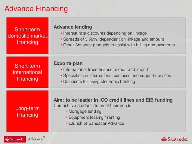 Advance Financing Short-term domestic market financing Advance lending • Interest rate discounts depending on linkage • Sp...