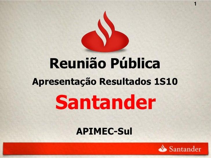 1   Reunião PúblicaApresentação Resultados 1S10    Santander        APIMEC-Sul