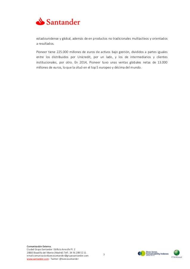3 ComunicaciónExterna. CiudadGrupoSantanderEdificioArrecifePl.2 28660BoadilladelMonte(Madrid)Telf.:34...