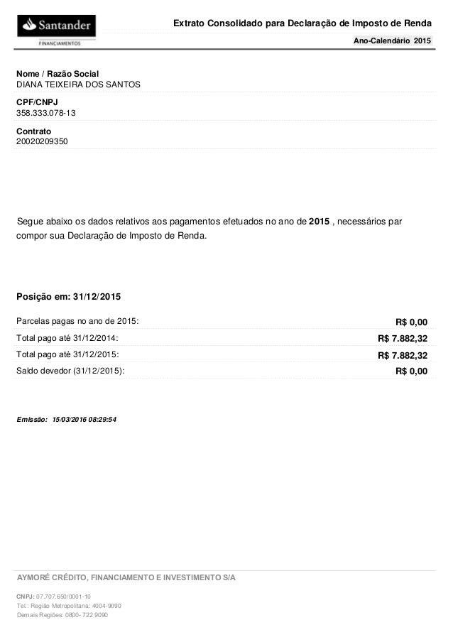 2015Ano-Calendário Extrato Consolidado para Declaração de Imposto de Renda DIANA TEIXEIRA DOS SANTOS Nome / Razão Social 3...