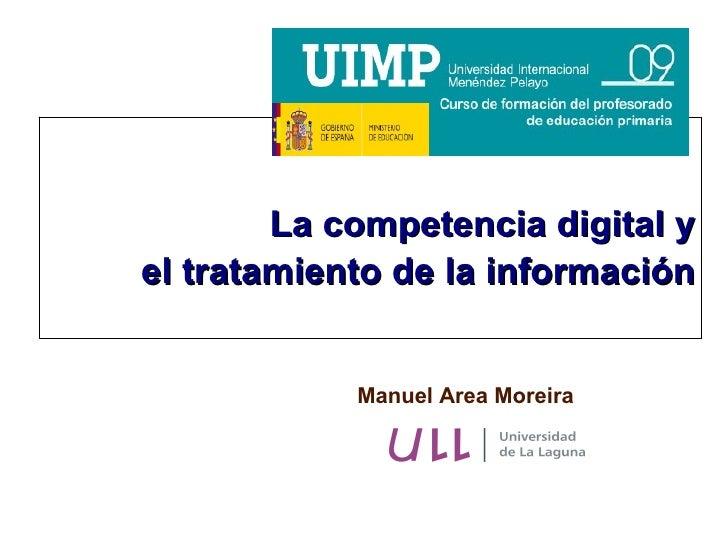 La competencia digital y el tratamiento de la información               Manuel Area Moreira