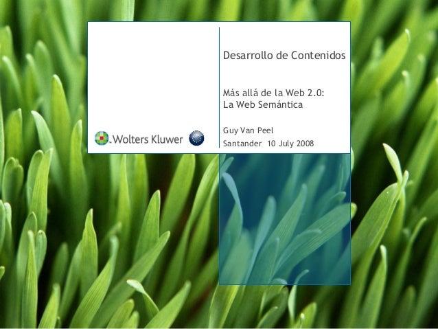 Desarrollo de Contenidos Más allá de la Web 2.0: La Web Semántica Guy Van Peel Santander 10 July 2008