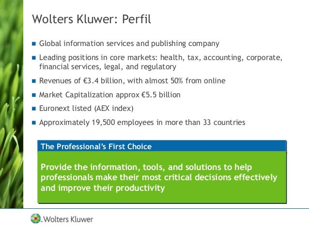 Wolters Kluwer: Perfil  Global information services and publishing company  Leading positions in core markets: health, t...