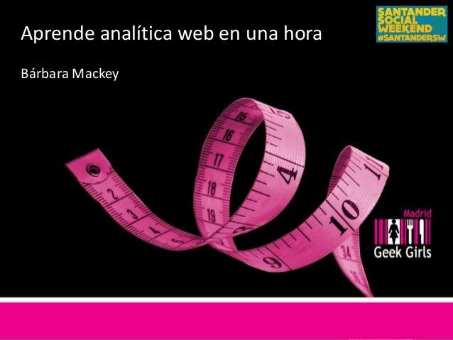 Aprende analítica web en una hora Bárbara Mackey