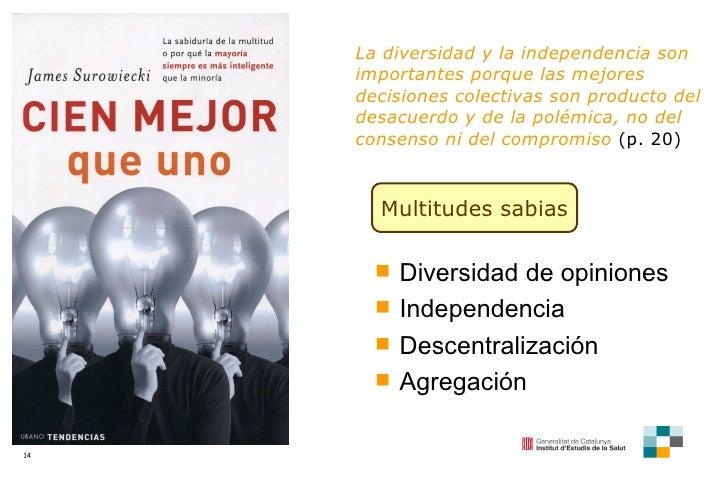 La diversidad y la independencia son importantes porque las mejores decisiones colectivas son producto del desacuerdo y de...