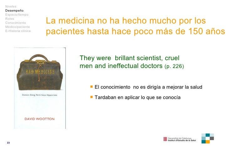 La medicina no ha  hecho mucho por los pacientes hasta hace poco más de  150 a ños They were  brillant scientist, cruel me...