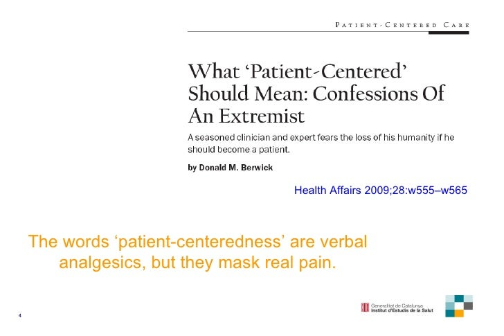 Health   Affairs  2009; 28:w555–w565 The words 'patient-centeredness' are verbal analgesics, but they   mask real pain.