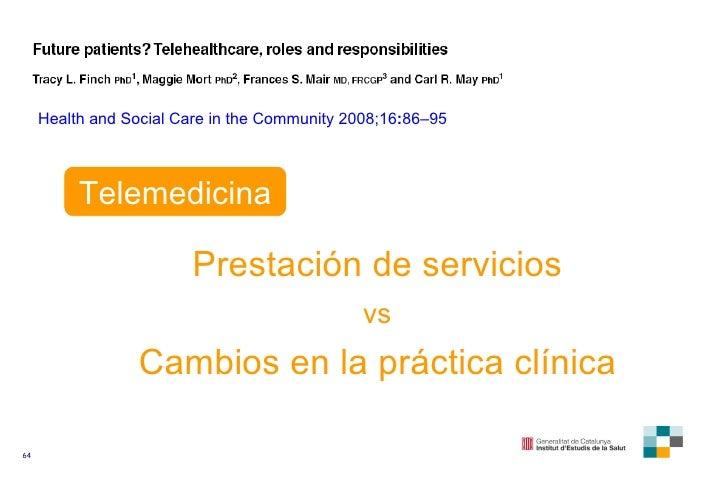 Health and Social Care in the Community   2008 ; 16 : 86–95 Telemedicina Prestación de servicios vs Cambios en la práctica...