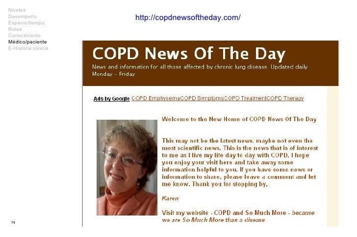 http://copdnewsoftheday.com/ Niveles Desempeño Espacio/tiempo Roles Conocimiento Médico/paciente E-Historia clínica