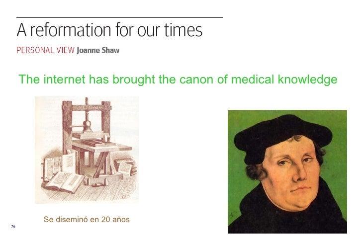 <ul><ul><li>The internet has brought the canon of medical knowledge </li></ul></ul>Se diseminó en 20 años