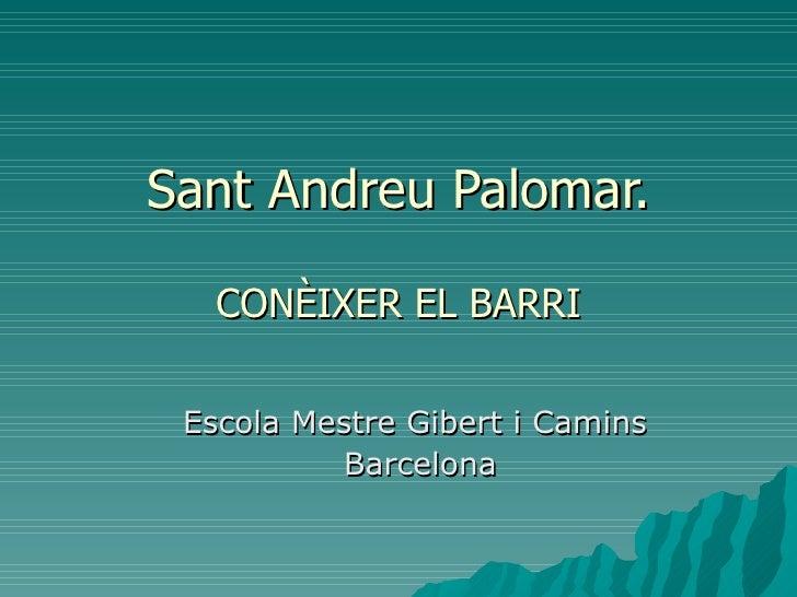 Sant Andreu Palomar.   CONÈIXER EL BARRI Escola Mestre Gibert i Camins  Barcelona