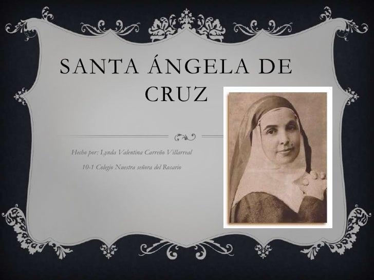SANTA ÁNGELA DE      CRUZHecho por: Lynda Valentina Carreño Villarreal   10-1 Colegio Nuestra señora del Rosario