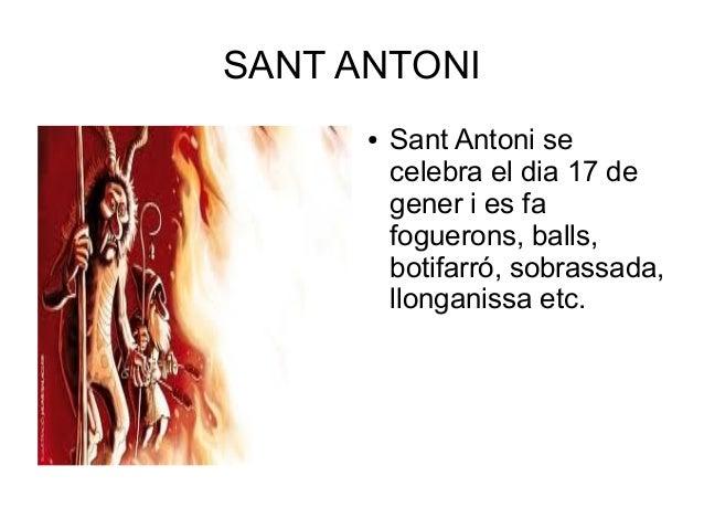 SANT ANTONI ●  Sant Antoni se celebra el dia 17 de gener i es fa foguerons, balls, botifarró, sobrassada, llonganissa etc.
