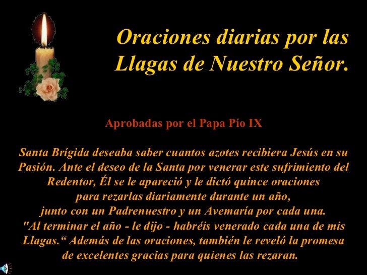 Oraciones diarias por las Llagas de Nuestro Señor. Aprobadas por el Papa Pío IX Santa Brígida deseaba saber cuantos azotes...