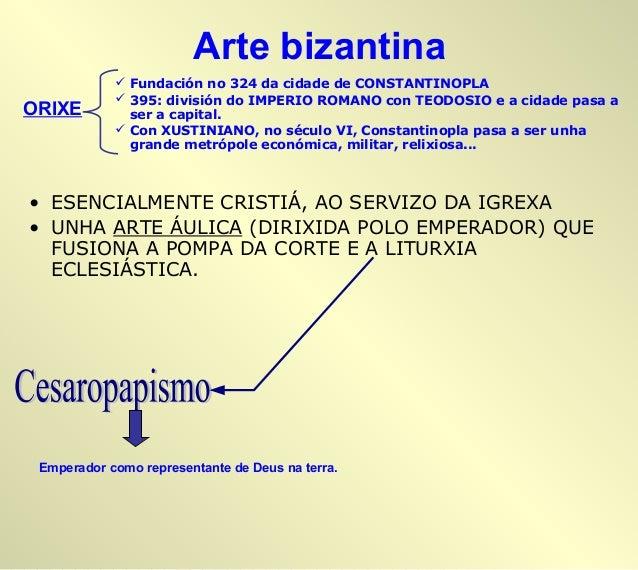 Arte bizantina   Fundación no 324 da cidade de CONSTANTINOPLA   395: división do IMPERIO ROMANO con TEODOSIO e a cidade ...