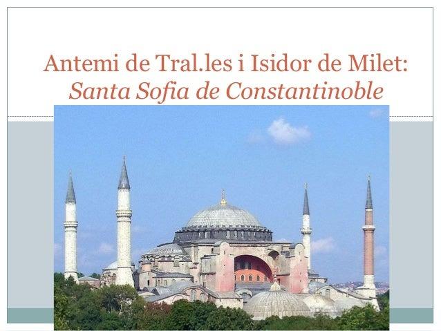 Antemi de Tral.les i Isidor de Milet: Santa Sofia de Constantinoble
