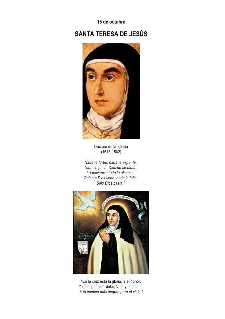 15 de octubre  SANTA TERESA DE JESÚS               Doctora de la Iglesia              (1515-1582)     Nada te turbe, nada ...