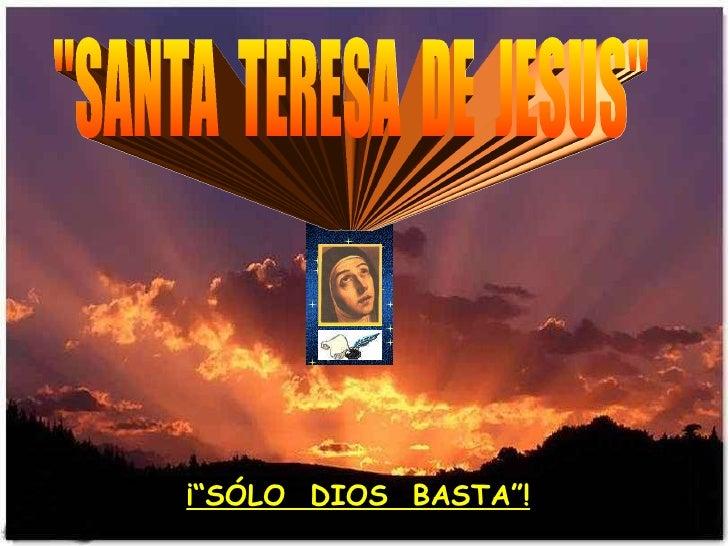 """""""SANTA  TERESA  DE  JESUS"""" ¡""""SÓLO  DIOS  BASTA""""!"""