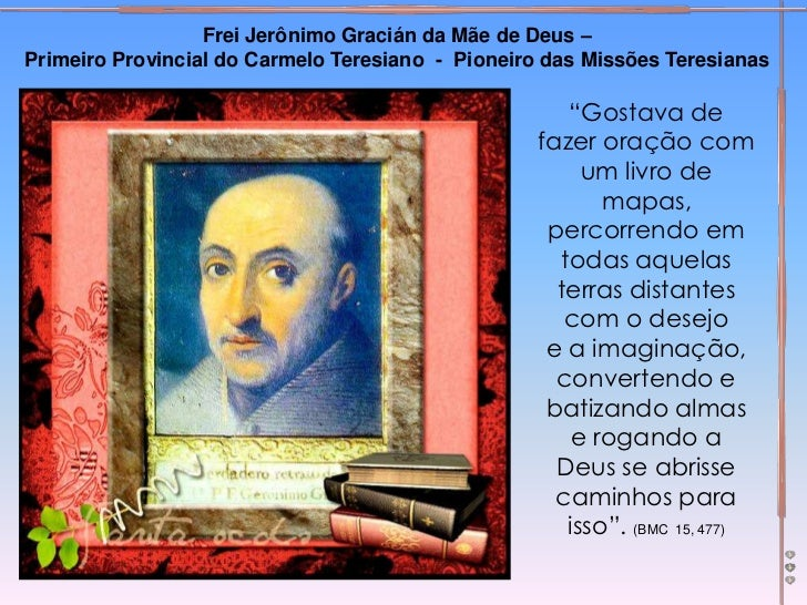 Frei Jerônimo Gracián da Mãe de Deus –Primeiro Provincial do Carmelo Teresiano - Pioneiro das Missões Teresianas          ...