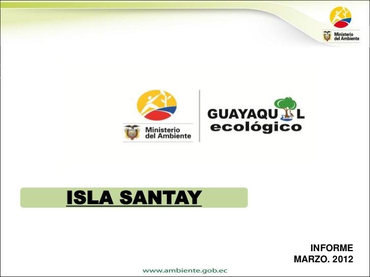 ISLA SANTAY                INFORME              MARZO. 2012