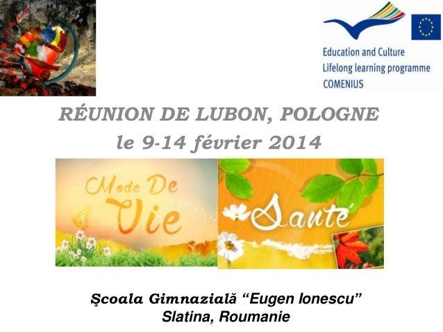 """RÉUNION DE LUBON, POLOGNE le 9-14 février 2014 Şcoala Gimnazială """"Eugen Ionescu"""" Slatina, Roumanie"""