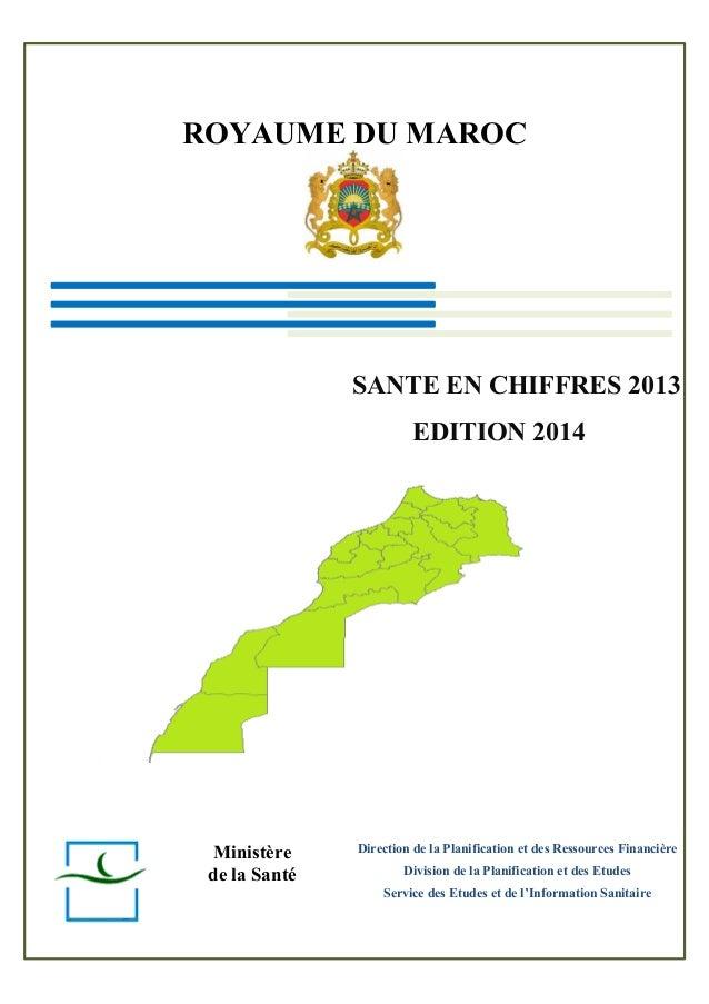 ROYAUME DU MAROC SANTE EN CHIFFRES 2013 EDITION 2014 Ministère Direction de la Planification et des Ressources Financière ...