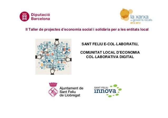 II Taller de projectes d'economia social i solidària per a les entitats local SANT FELIU E-COL·LABORATIU, COMUNITAT LOCAL ...
