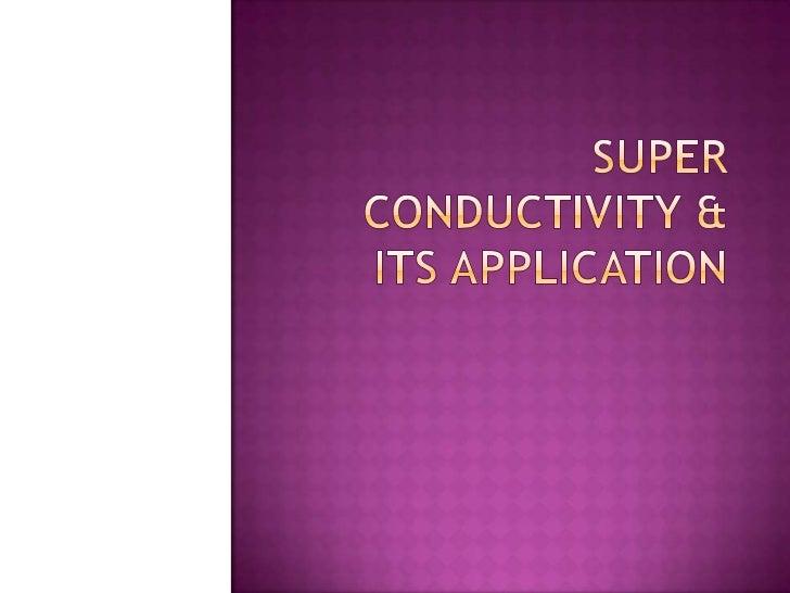Super conductivity   General propertiesObservations regarding          Applications