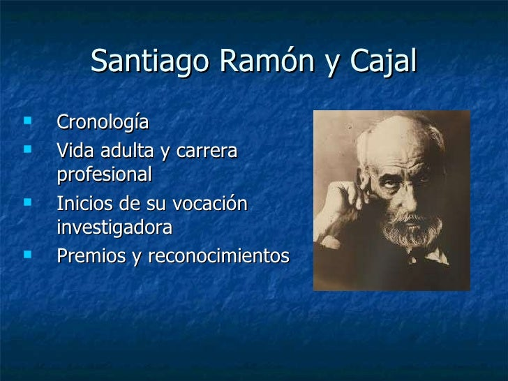Santiago Ramón y Cajal <ul><li>Cronología </li></ul><ul><li>Vida adulta y carrera profesional </li></ul><ul><li>Inicios de...