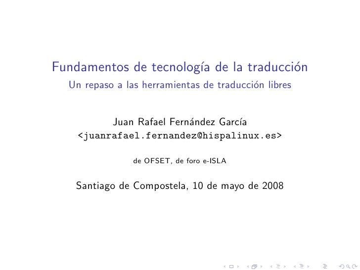Fundamentos de tecnolog´ de la traducci´n                        ıa              o   Un repaso a las herramientas de tradu...