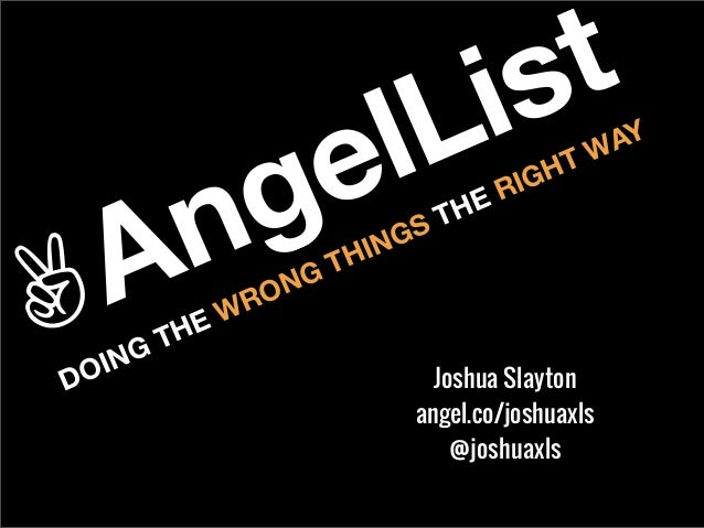 @joshuaxlsJoshua Slaytonangel.co/joshuaxlsDOING THE WRONG THINGS THE RIGHT WAY