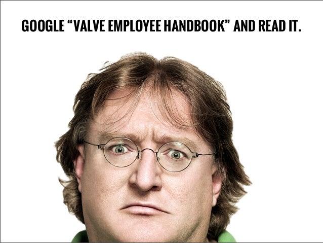 "GOOGLE ""VALVE EMPLOYEE HANDBOOK"" AND READ IT."