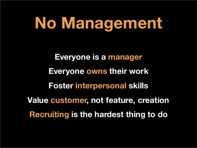 No ManagementEveryone is a managerEveryone owns their workFoster interpersonal skillsValue customer, not feature, creation...
