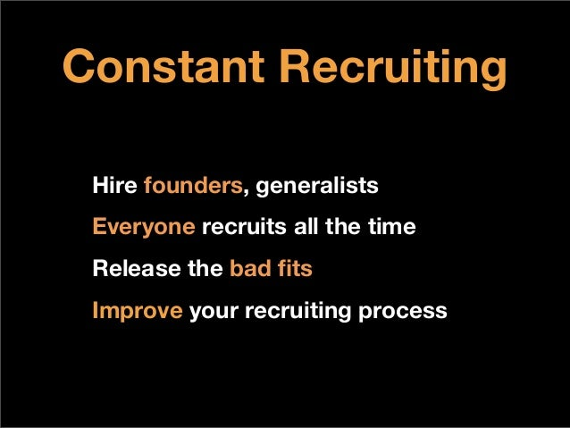 Constant RecruitingHire founders, generalistsEveryone recruits all the timeRelease the bad fitsImprove your recruiting proc...