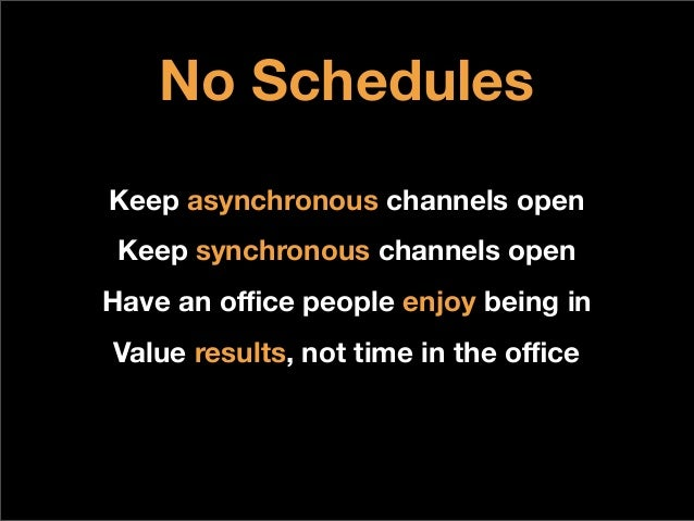 No SchedulesKeep asynchronous channels openKeep synchronous channels openHave an office people enjoy being inValue results, ...
