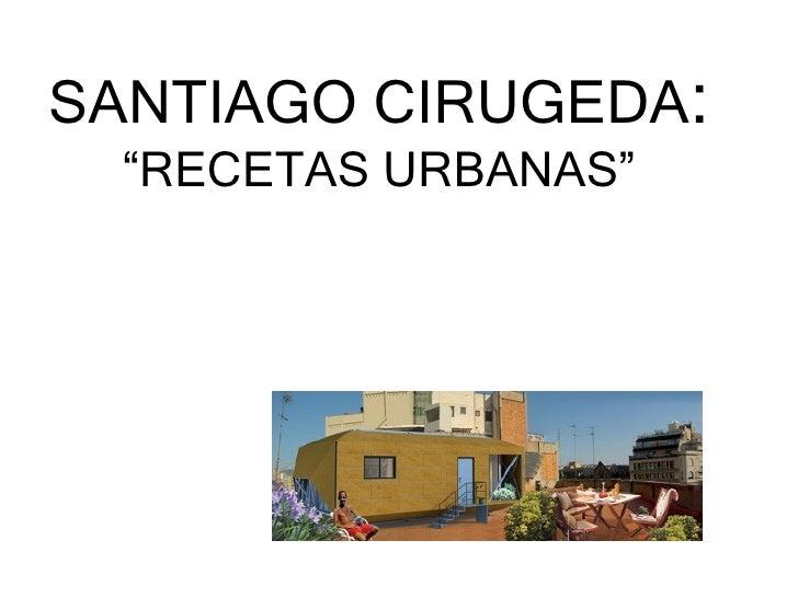 """SANTIAGO CIRUGEDA :  """"RECETAS URBANAS"""""""
