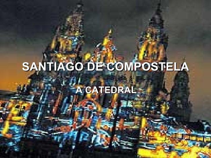 SANTIAGO DE COMPOSTELA A CATEDRAL