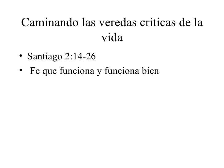 Caminando las veredas críticas de la              vida• Santiago 2:14-26• Fe que funciona y funciona bien